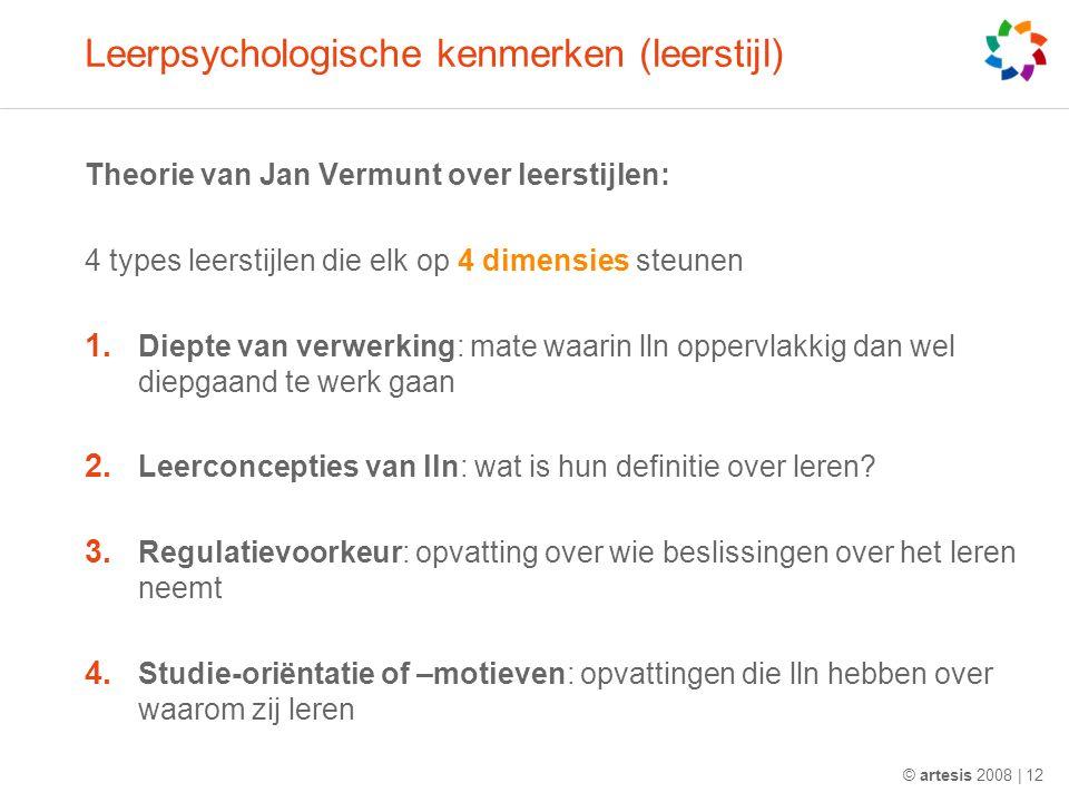 Leerpsychologische kenmerken (leerstijl) Theorie van Jan Vermunt over leerstijlen: 4 types leerstijlen die elk op 4 dimensies steunen 1. Diepte van ve