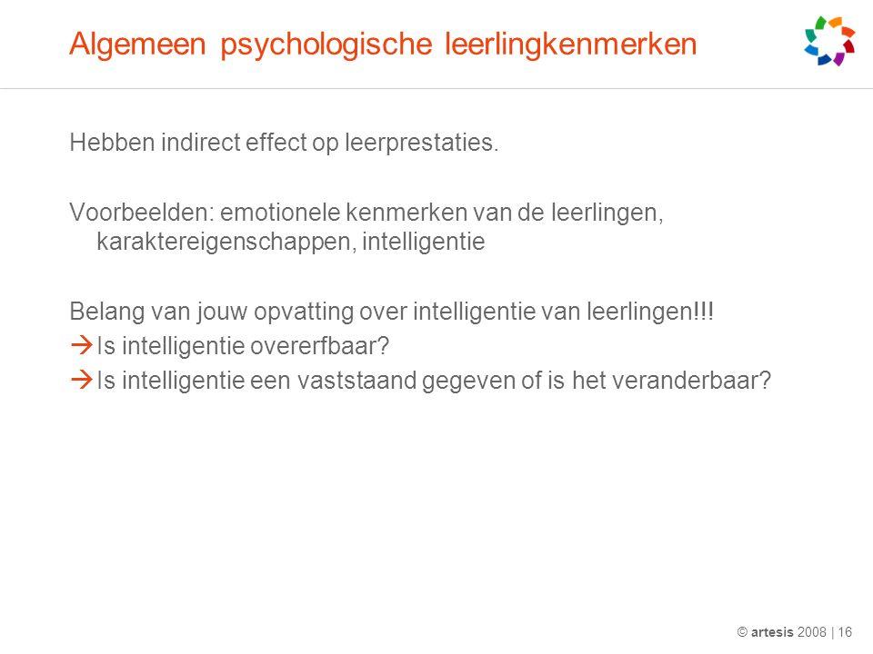 Algemeen psychologische leerlingkenmerken Hebben indirect effect op leerprestaties. Voorbeelden: emotionele kenmerken van de leerlingen, karaktereigen