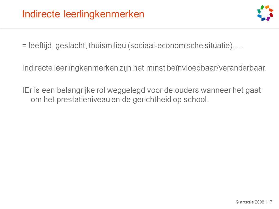 Indirecte leerlingkenmerken = leeftijd, geslacht, thuismilieu (sociaal-economische situatie), … Indirecte leerlingkenmerken zijn het minst beïnvloedba