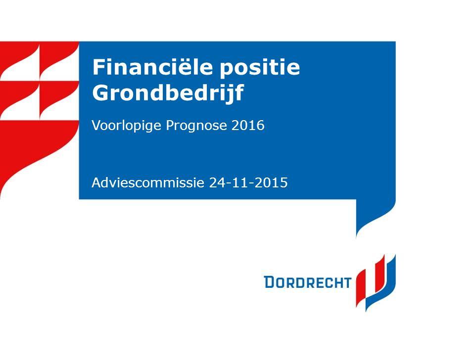Financiële positie Grondbedrijf Voorlopige Prognose 2016 Adviescommissie 24-11-2015