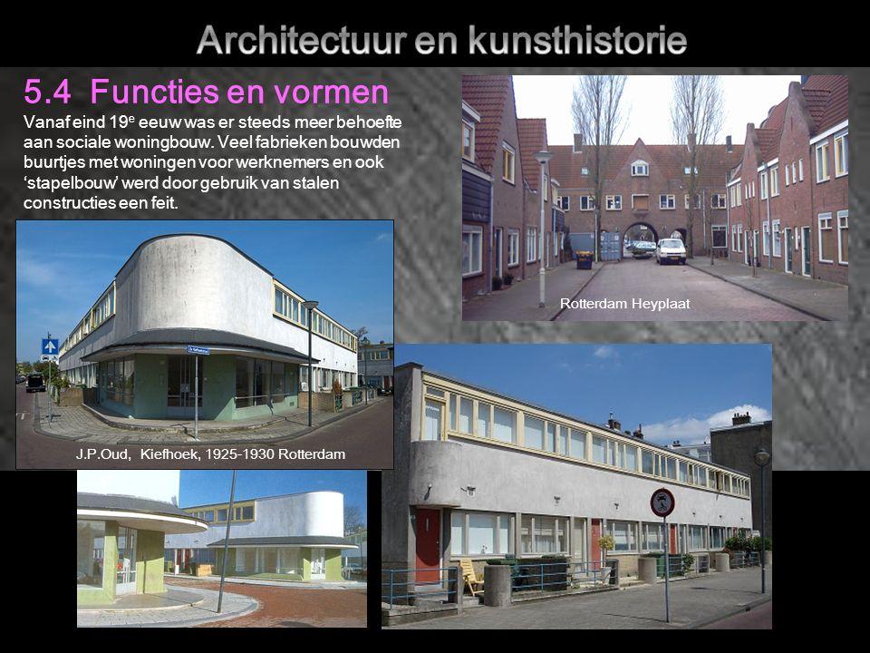 5.4 Functies en vormen Vanaf eind 19 e eeuw was er steeds meer behoefte aan sociale woningbouw.