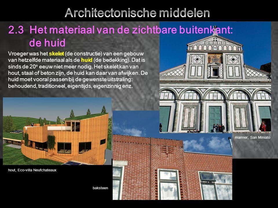 2.3 Het materiaal van de zichtbare buitenkant: de huid hout, Eco-villa Neufchateaux baksteen marmer, San Miniato Vroeger was het skelet (de constructie) van een gebouw van hetzelfde materiaal als de huid (de bedekking).