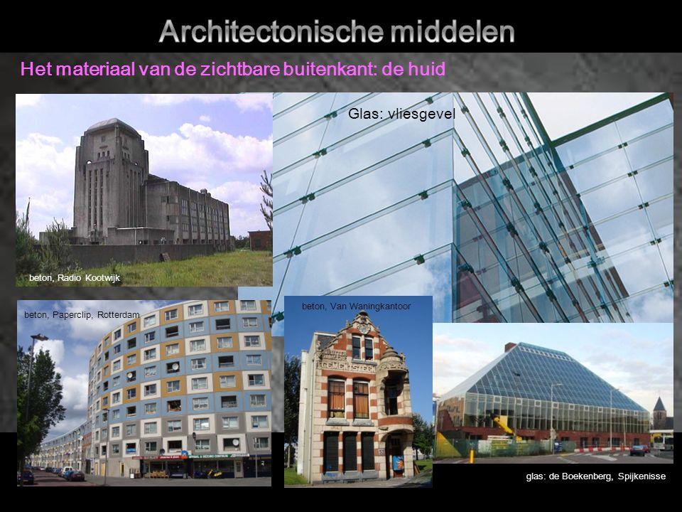 Het materiaal van de zichtbare buitenkant: de huid beton, Paperclip, Rotterdam beton, Radio Kootwijk beton, Van Waningkantoor glas: de Boekenberg, Spijkenisse Glas: vliesgevel