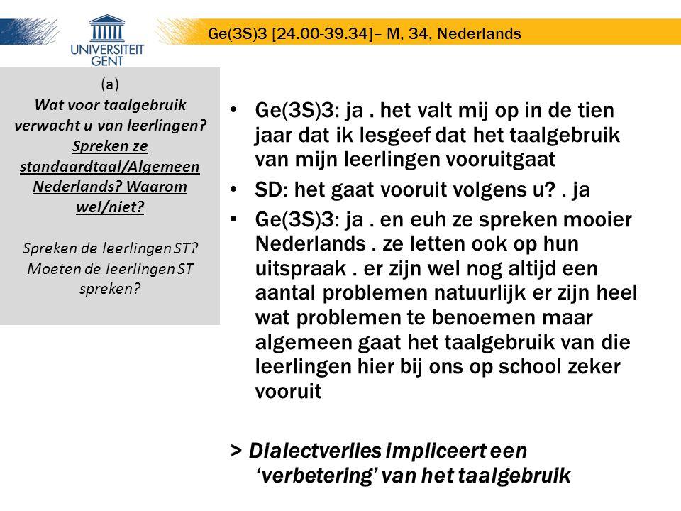 Ge(3S)3: ja. het valt mij op in de tien jaar dat ik lesgeef dat het taalgebruik van mijn leerlingen vooruitgaat SD: het gaat vooruit volgens u?. ja Ge