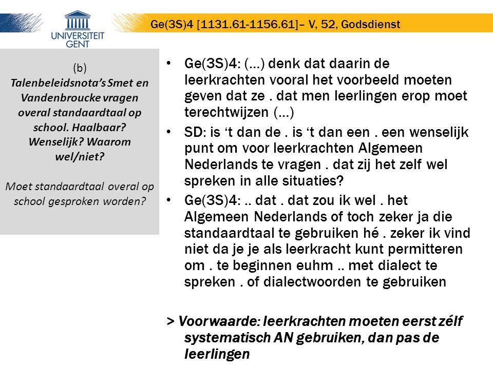 Ge(3S)4: (…) denk dat daarin de leerkrachten vooral het voorbeeld moeten geven dat ze. dat men leerlingen erop moet terechtwijzen (…) SD: is 't dan de