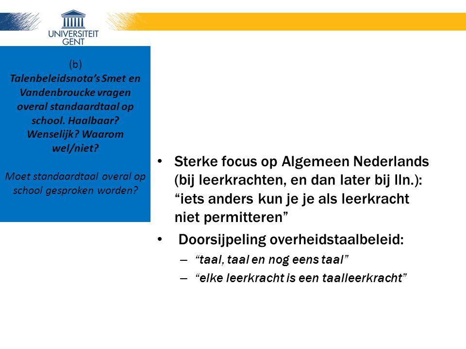 """Sterke focus op Algemeen Nederlands (bij leerkrachten, en dan later bij lln.): """"iets anders kun je je als leerkracht niet permitteren"""" Doorsijpeling o"""