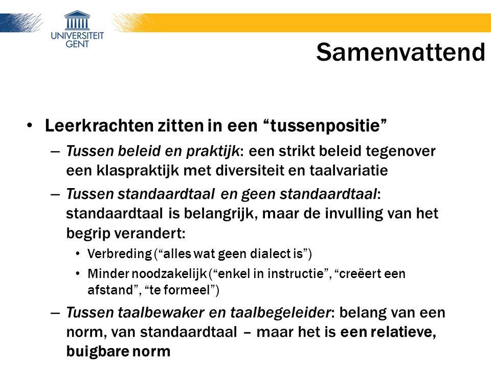 """Samenvattend Leerkrachten zitten in een """"tussenpositie"""" – Tussen beleid en praktijk: een strikt beleid tegenover een klaspraktijk met diversiteit en t"""