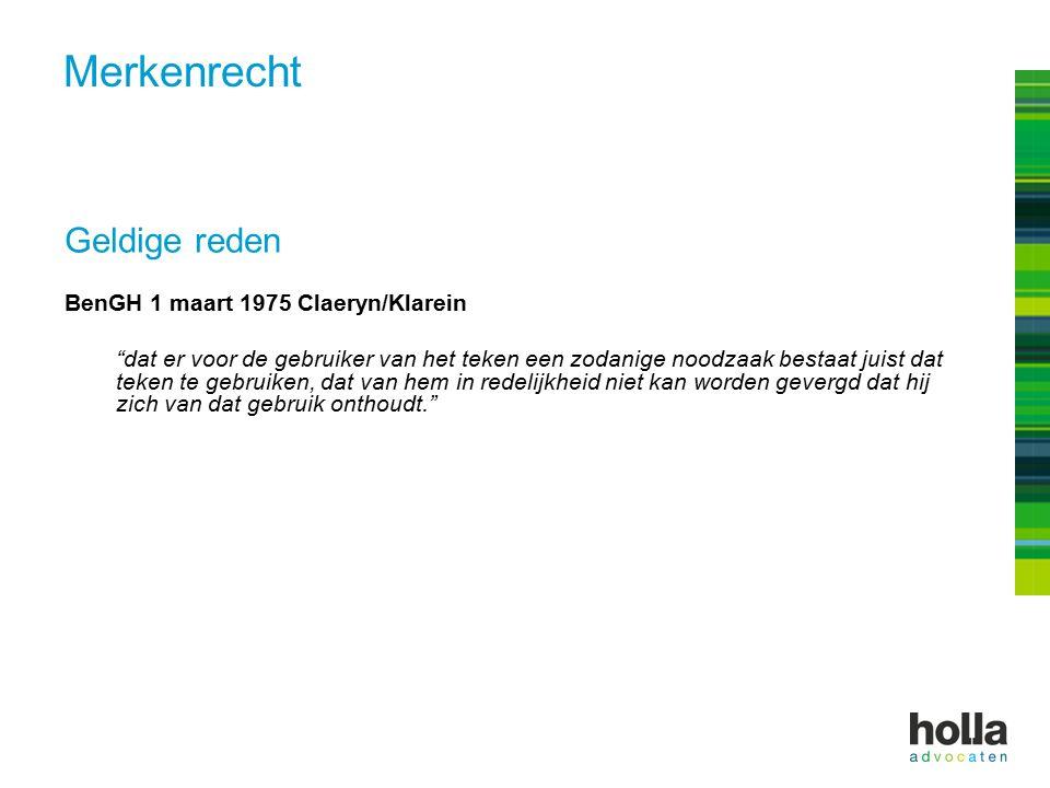 """Geldige reden BenGH 1 maart 1975 Claeryn/Klarein """"dat er voor de gebruiker van het teken een zodanige noodzaak bestaat juist dat teken te gebruiken, d"""