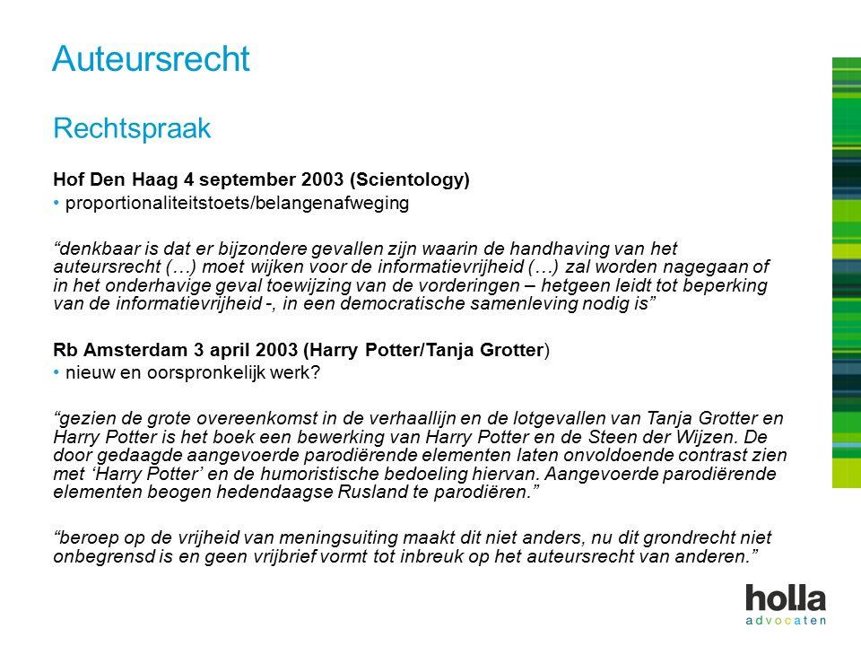 Rechtspraak Hof Den Haag 4 september 2003 (Scientology) proportionaliteitstoets/belangenafweging denkbaar is dat er bijzondere gevallen zijn waarin de handhaving van het auteursrecht (…) moet wijken voor de informatievrijheid (…) zal worden nagegaan of in het onderhavige geval toewijzing van de vorderingen – hetgeen leidt tot beperking van de informatievrijheid -, in een democratische samenleving nodig is Rb Amsterdam 3 april 2003 (Harry Potter/Tanja Grotter) nieuw en oorspronkelijk werk.