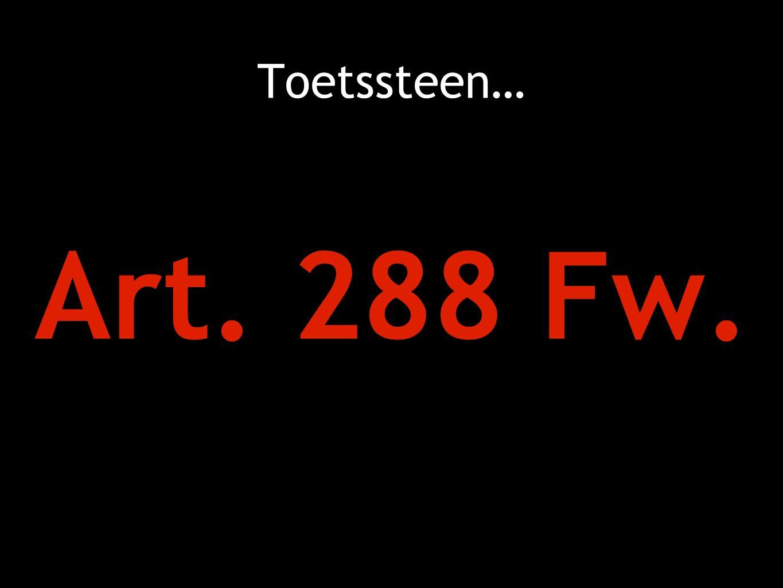Toetssteen… Art. 288 Fw.