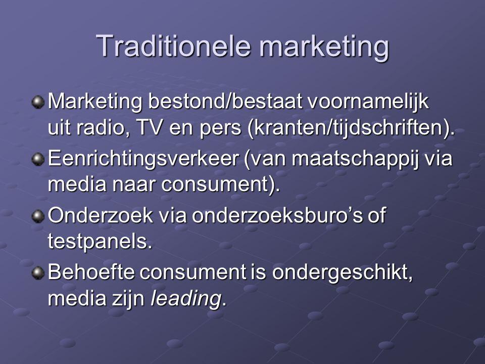 Traditionele marketing Marketing bestond/bestaat voornamelijk uit radio, TV en pers (kranten/tijdschriften). Eenrichtingsverkeer (van maatschappij via