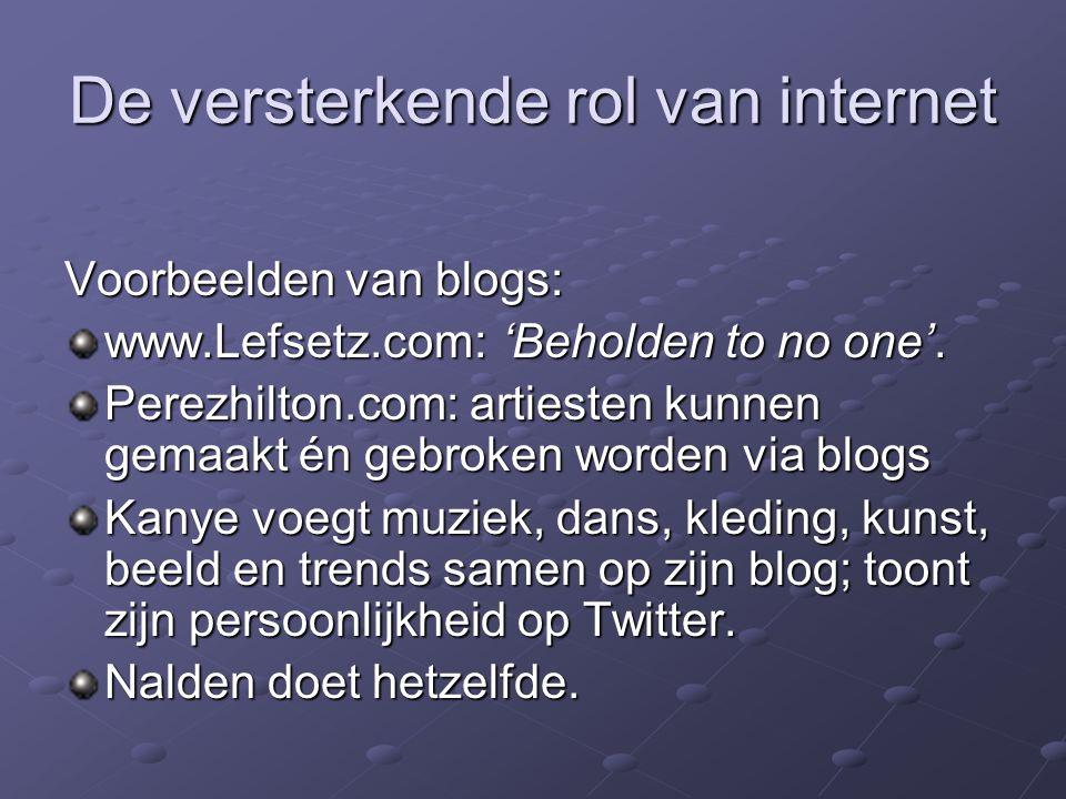 De versterkende rol van internet Voorbeelden van blogs: www.Lefsetz.com: 'Beholden to no one'. Perezhilton.com: artiesten kunnen gemaakt én gebroken w