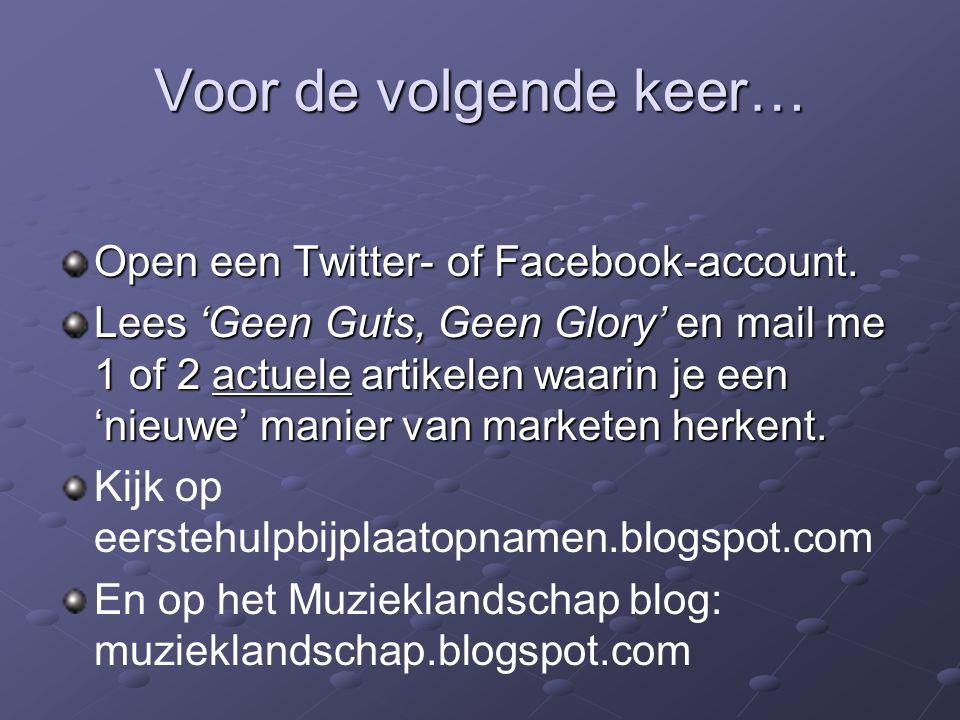 Voor de volgende keer… Open een Twitter- of Facebook-account. Lees 'Geen Guts, Geen Glory' en mail me 1 of 2 actuele artikelen waarin je een 'nieuwe'