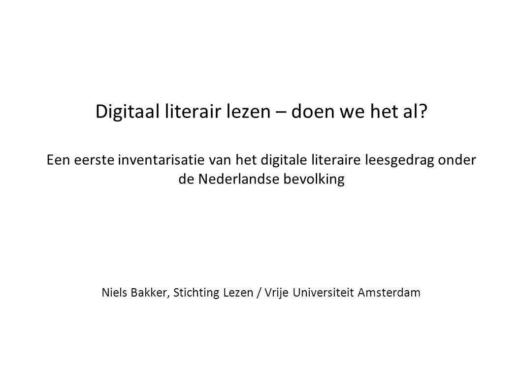 Digitaal literair lezen – doen we het al? Een eerste inventarisatie van het digitale literaire leesgedrag onder de Nederlandse bevolking Niels Bakker,