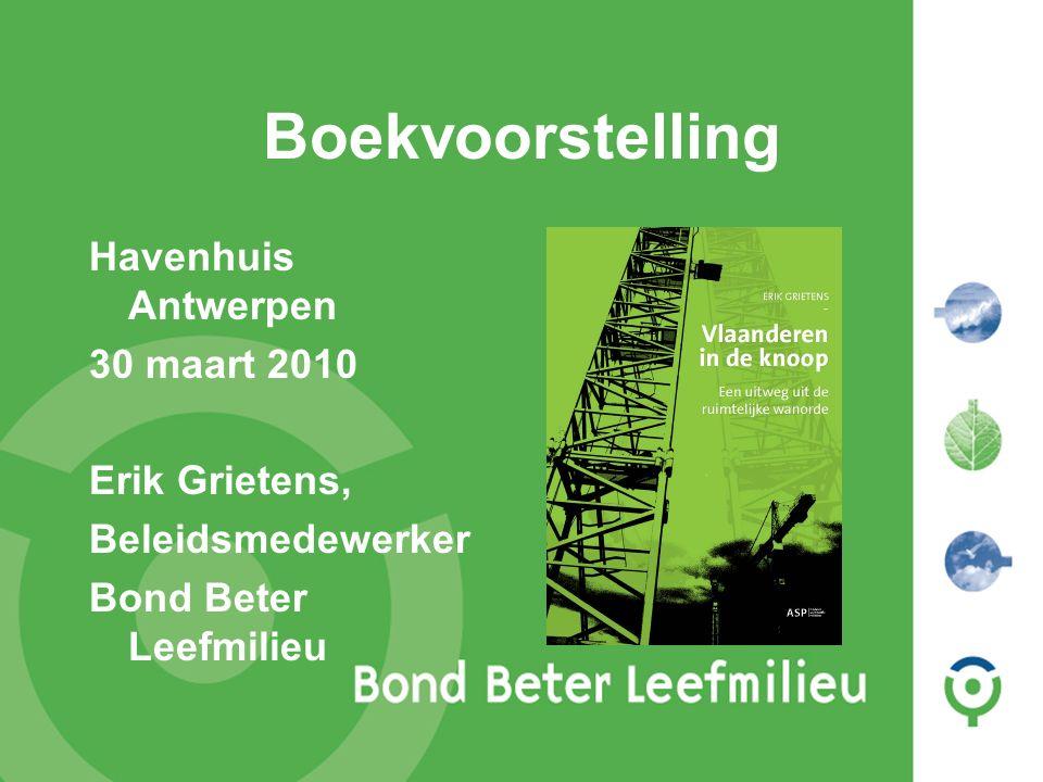 Bond Beter Leefmilieu, Koepel van Vlaamse milieuverenigingen Boekvoorstelling Havenhuis Antwerpen 30 maart 2010 Erik Grietens, Beleidsmedewerker Bond Beter Leefmilieu