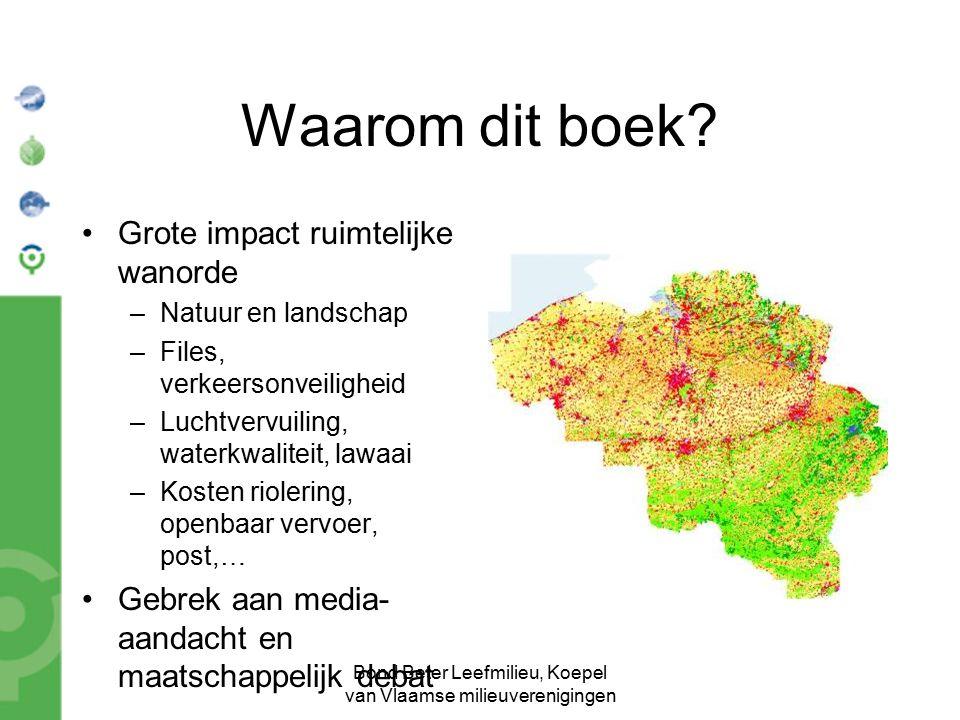 Bond Beter Leefmilieu, Koepel van Vlaamse milieuverenigingen Waarom dit boek? Grote impact ruimtelijke wanorde –Natuur en landschap –Files, verkeerson