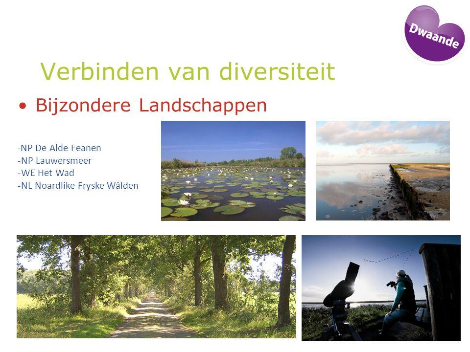 Verbinden van diversiteit Bijzondere Landschappen -NP De Alde Feanen -NP Lauwersmeer -WE Het Wad -NL Noardlike Fryske Wâlden