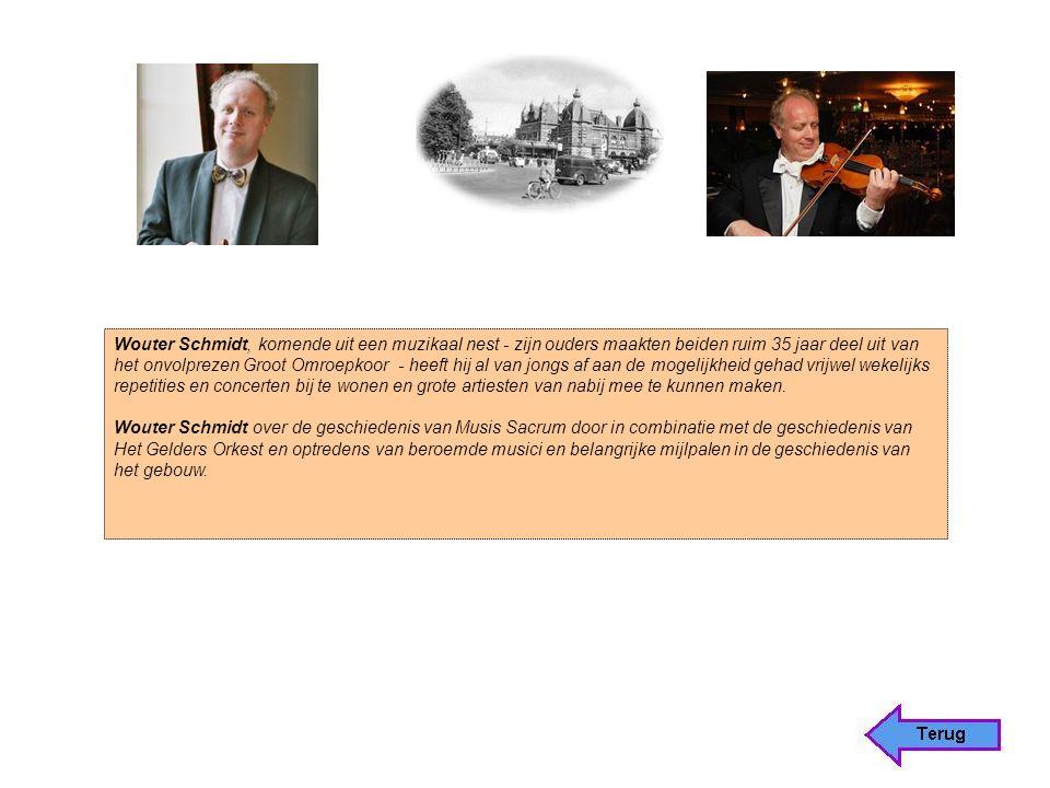Wouter Schmidt, komende uit een muzikaal nest - zijn ouders maakten beiden ruim 35 jaar deel uit van het onvolprezen Groot Omroepkoor - heeft hij al van jongs af aan de mogelijkheid gehad vrijwel wekelijks repetities en concerten bij te wonen en grote artiesten van nabij mee te kunnen maken.