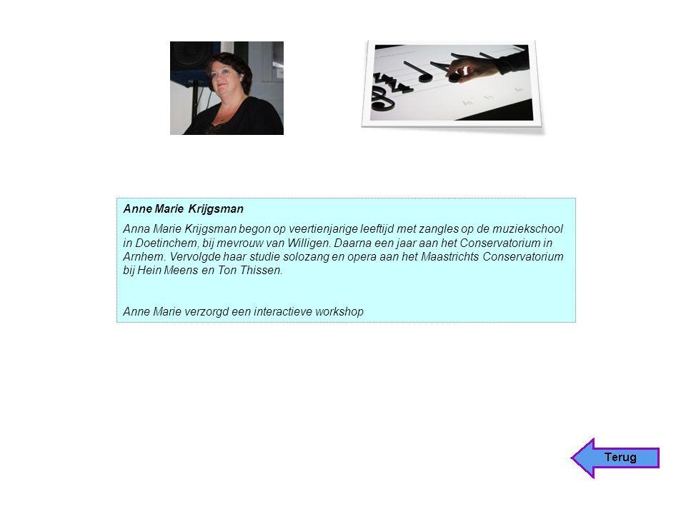 Anne Marie Krijgsman Anna Marie Krijgsman begon op veertienjarige leeftijd met zangles op de muziekschool in Doetinchem, bij mevrouw van Willigen.