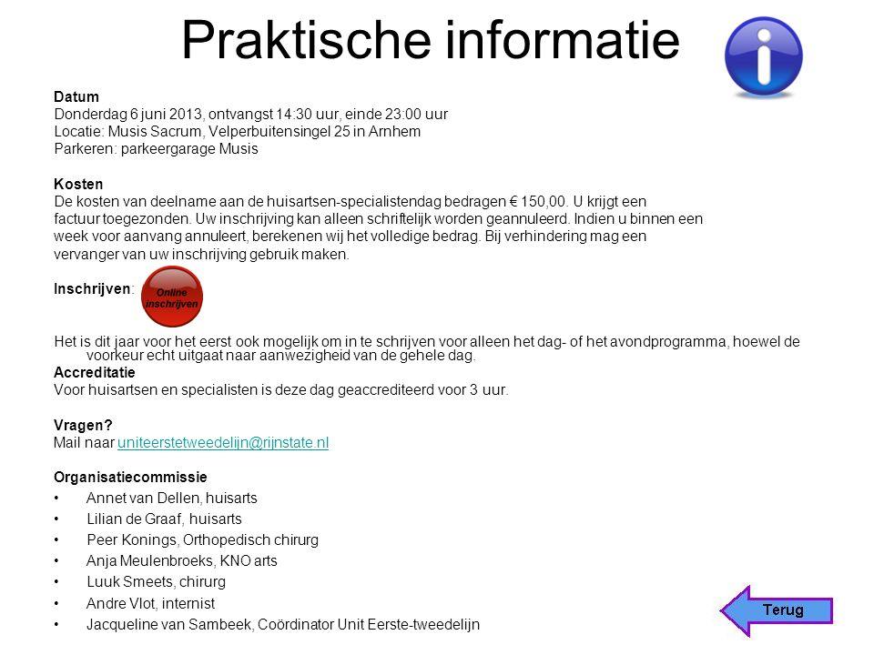 Praktische informatie Datum Donderdag 6 juni 2013, ontvangst 14:30 uur, einde 23:00 uur Locatie: Musis Sacrum, Velperbuitensingel 25 in Arnhem Parkeren: parkeergarage Musis Kosten De kosten van deelname aan de huisartsen-specialistendag bedragen € 150,00.