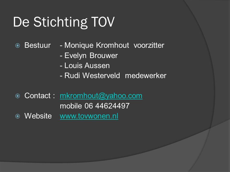 De Stichting TOV  Bestuur - Monique Kromhout voorzitter - Evelyn Brouwer - Louis Aussen - Rudi Westerveld medewerker  Contact : mkromhout@yahoo.comm