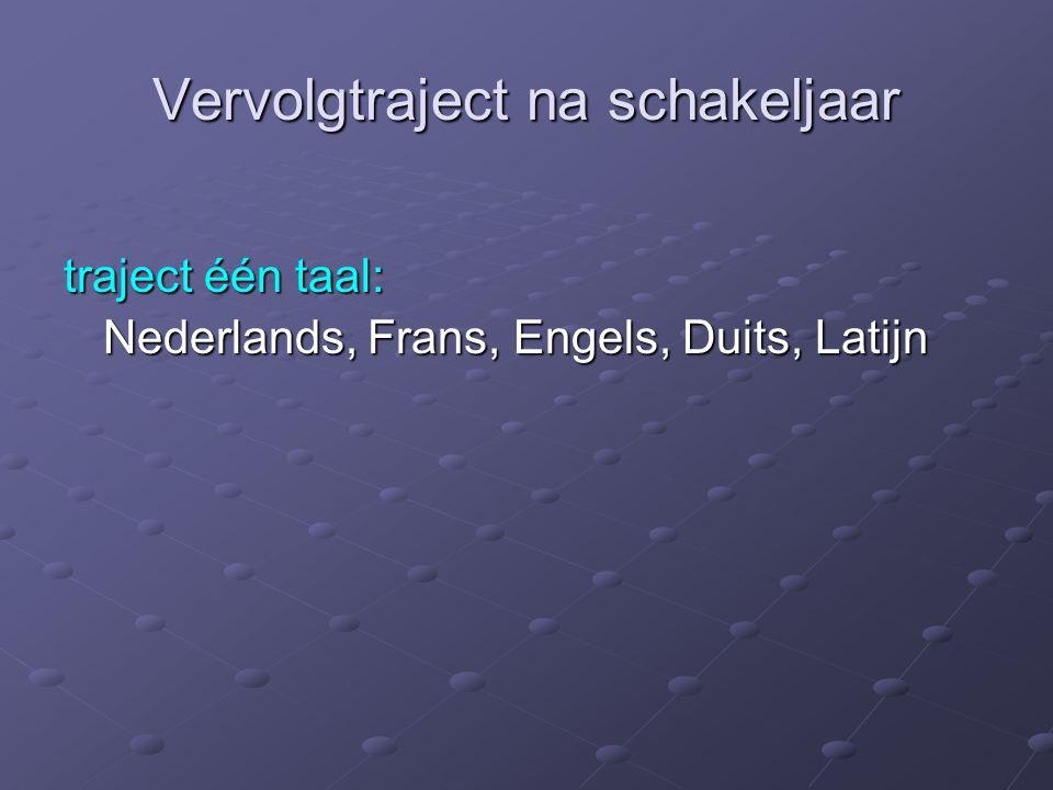Vervolgtraject na schakeljaar traject één taal: Nederlands, Frans, Engels, Duits, Latijn