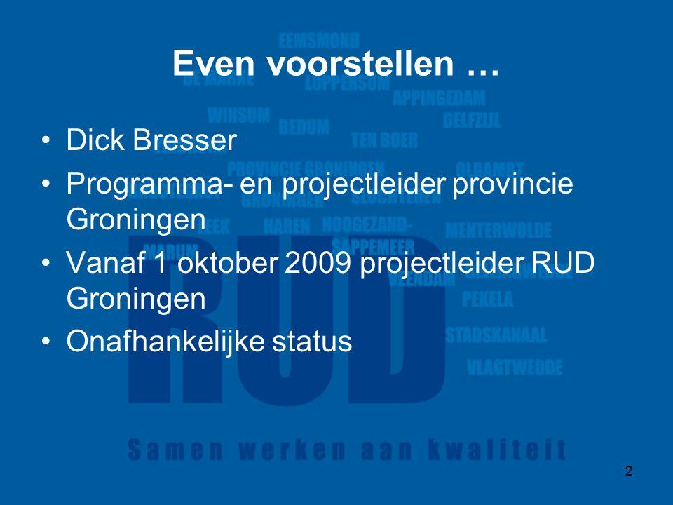 2 Even voorstellen … Dick Bresser Programma- en projectleider provincie Groningen Vanaf 1 oktober 2009 projectleider RUD Groningen Onafhankelijke status