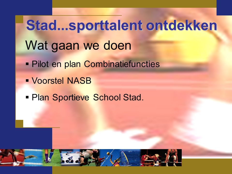 Wat gaan we doen  Pilot en plan Combinatiefuncties  Voorstel NASB  Plan Sportieve School Stad.