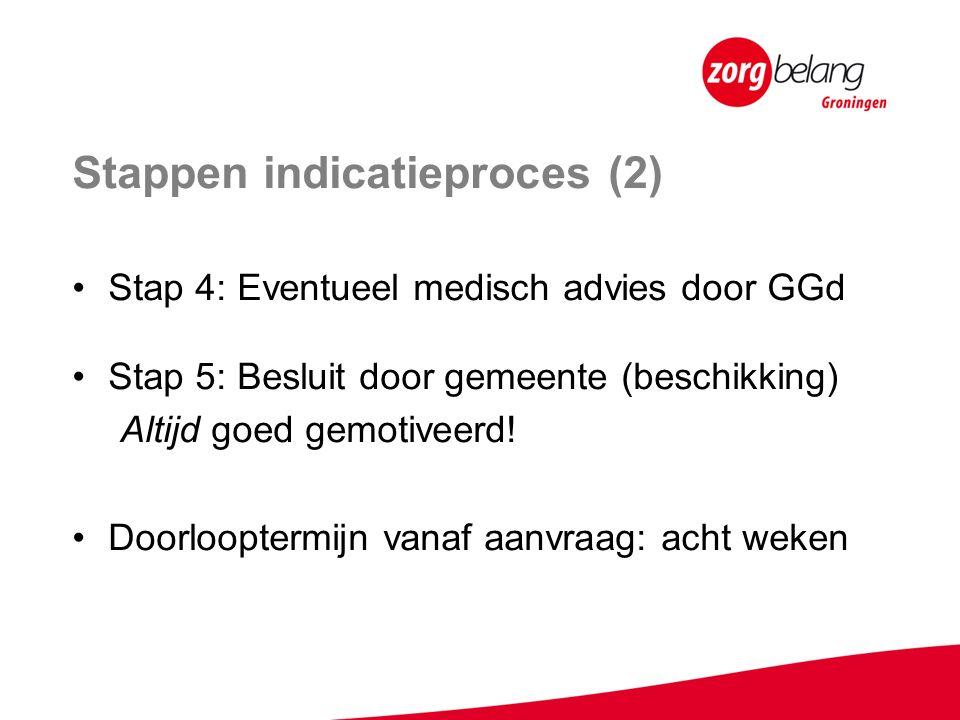 Stappen indicatieproces (2) Stap 4: Eventueel medisch advies door GGd Stap 5: Besluit door gemeente (beschikking) Altijd goed gemotiveerd.