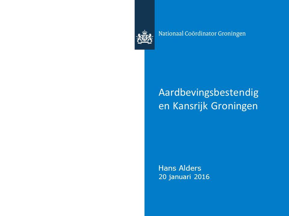 20 januari 2016 Aardbevingsbestendig en Kansrijk Groningen Hans Alders