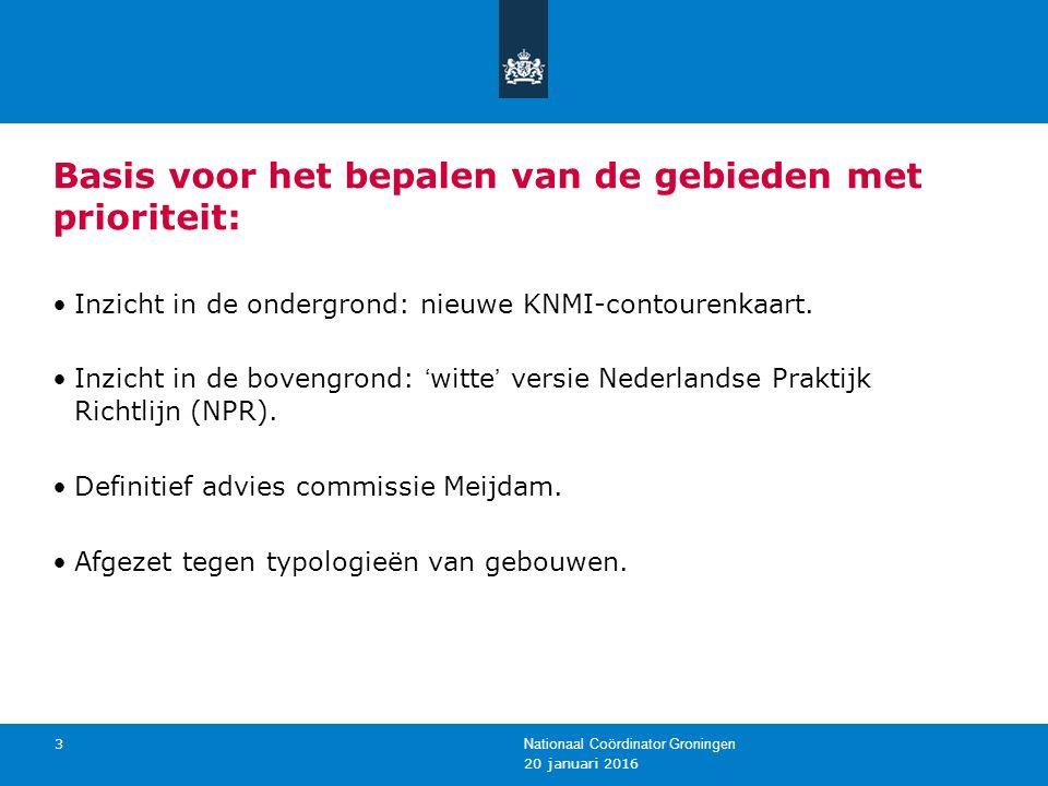 20 januari 2016 Nationaal Coördinator Groningen 3 Basis voor het bepalen van de gebieden met prioriteit: Inzicht in de ondergrond: nieuwe KNMI-contourenkaart.