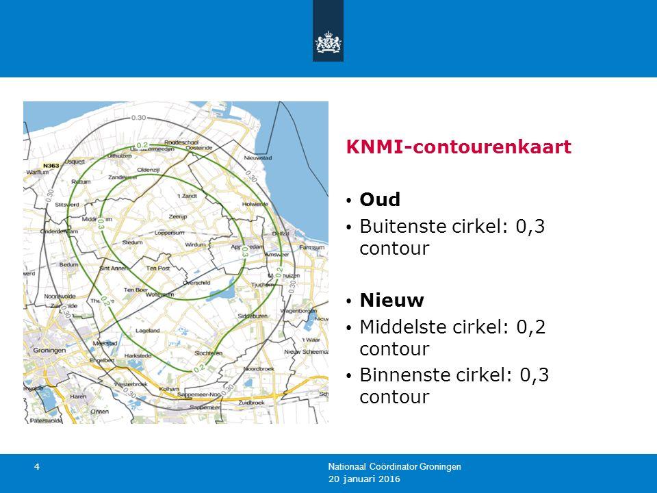 20 januari 2016 Nationaal Coördinator Groningen 4 KNMI-contourenkaart Oud Buitenste cirkel: 0,3 contour Nieuw Middelste cirkel: 0,2 contour Binnenste cirkel: 0,3 contour