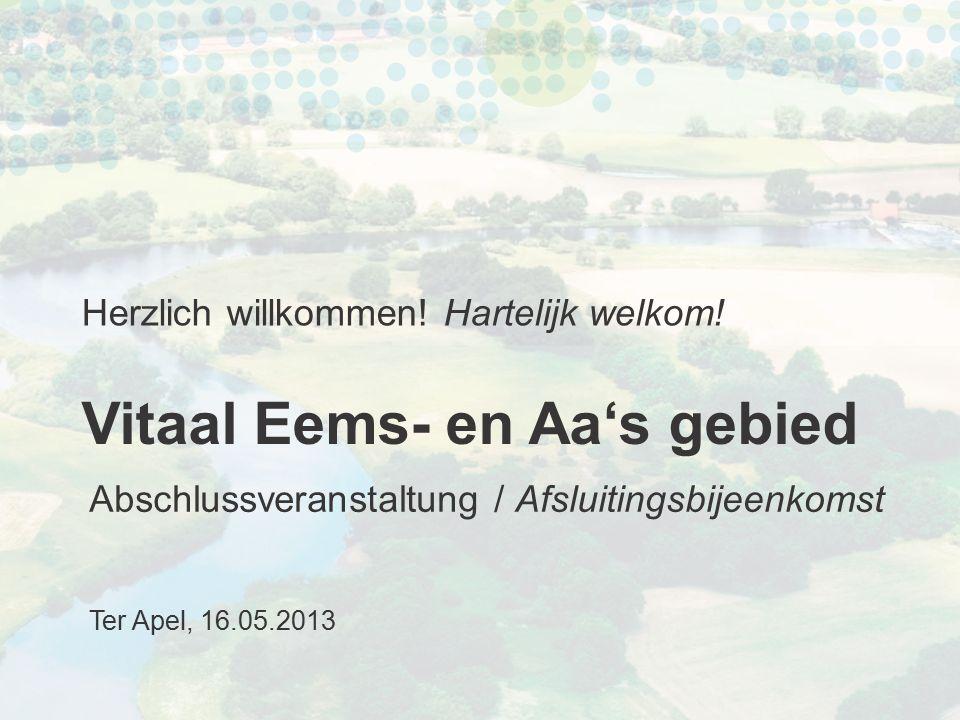 Vitaal Eems- en Aa's gebied Herzlich willkommen! Hartelijk welkom! Abschlussveranstaltung / Afsluitingsbijeenkomst Ter Apel, 16.05.2013