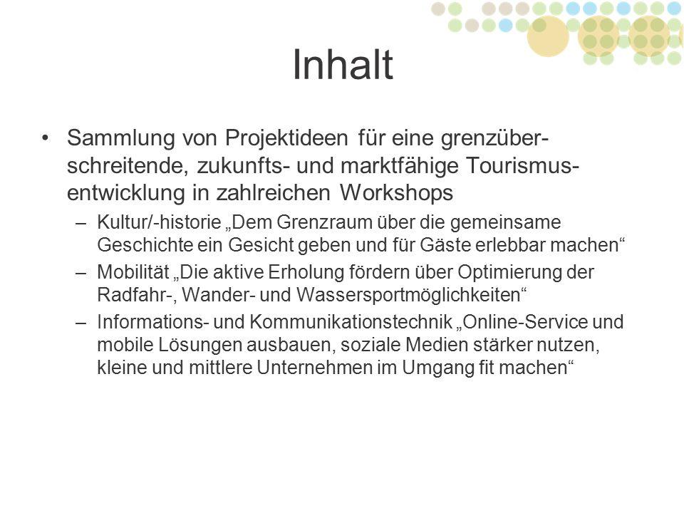 Inhalt Sammlung von Projektideen für eine grenzüber- schreitende, zukunfts- und marktfähige Tourismus- entwicklung in zahlreichen Workshops –Kultur/-h