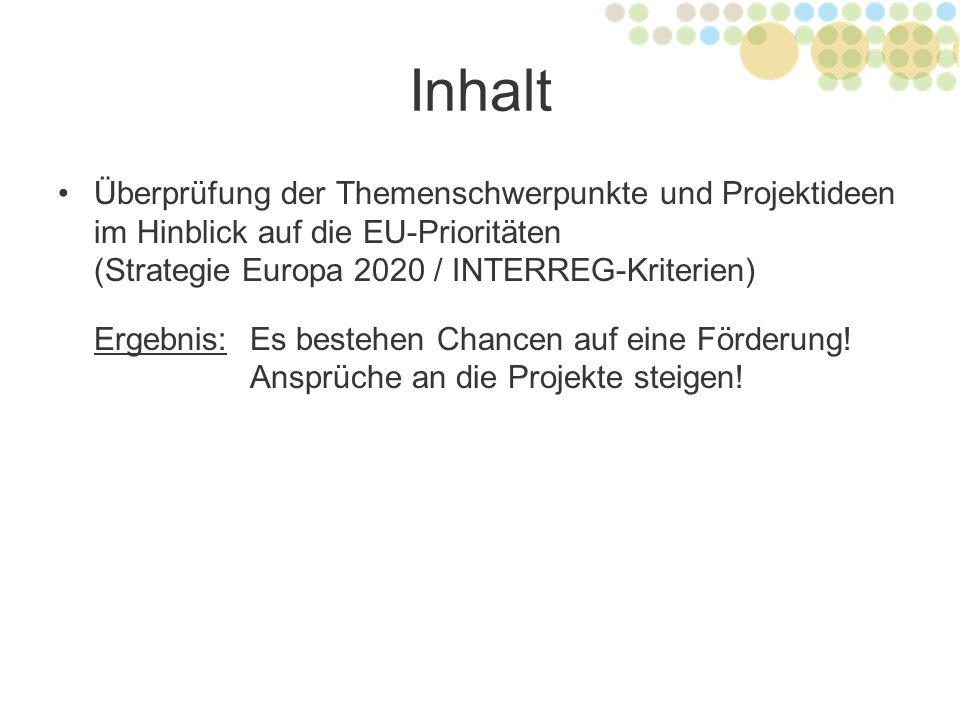 Inhalt Überprüfung der Themenschwerpunkte und Projektideen im Hinblick auf die EU-Prioritäten (Strategie Europa 2020 / INTERREG-Kriterien) Ergebnis: E