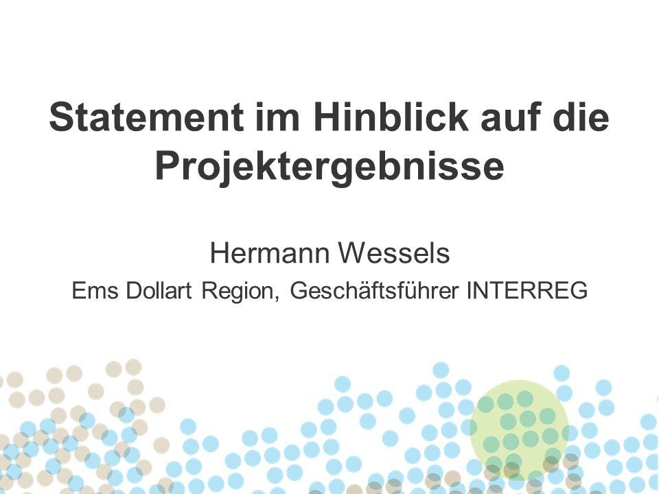 Statement im Hinblick auf die Projektergebnisse Hermann Wessels Ems Dollart Region, Geschäftsführer INTERREG