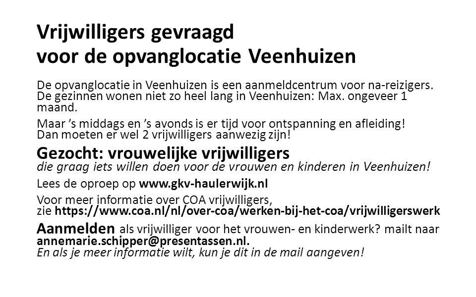 Vrijwilligers gevraagd voor de opvanglocatie Veenhuizen De opvanglocatie in Veenhuizen is een aanmeldcentrum voor na-reizigers. De gezinnen wonen niet