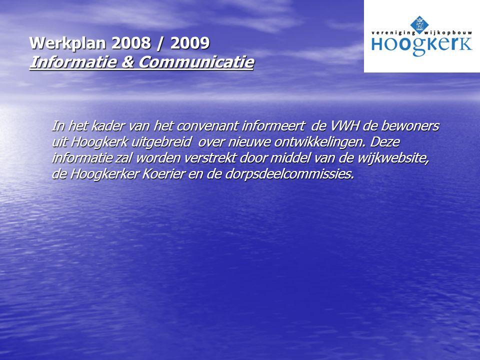 Werkplan 2008 / 2009 Informatie & Communicatie In het kader van het convenant informeert de VWH de bewoners uit Hoogkerk uitgebreid over nieuwe ontwik