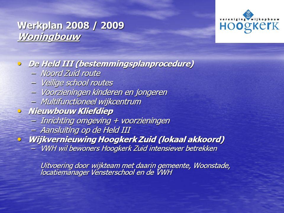 Werkplan 2008 / 2009 Woningbouw De Held III (bestemmingsplanprocedure) De Held III (bestemmingsplanprocedure) –Noord Zuid route –Veilige school routes