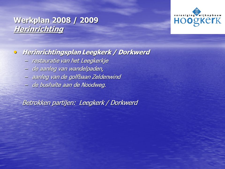 Werkplan 2008 / 2009 Herinrichting Herinrichtingsplan Leegkerk / Dorkwerd Herinrichtingsplan Leegkerk / Dorkwerd –restauratie van het Leegkerkje –de a