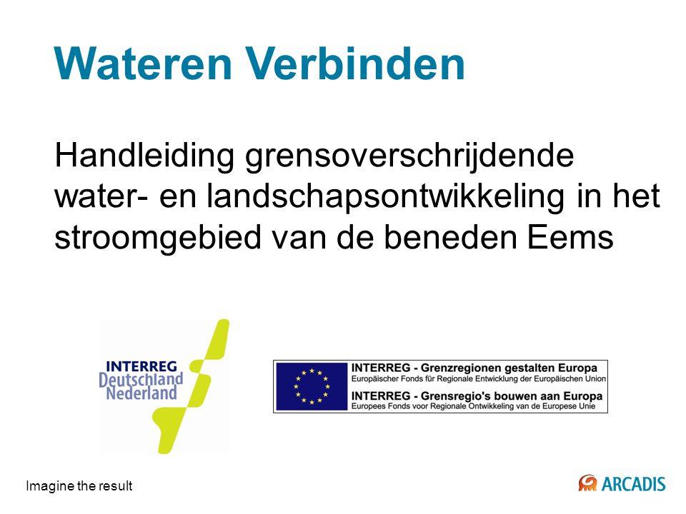Wateren Verbinden Handleiding grensoverschrijdende water- en landschapsontwikkeling in het stroomgebied van de beneden Eems Imagine the result