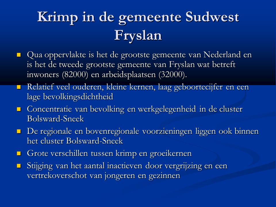 Krimp in de gemeente Sudwest Fryslan Qua oppervlakte is het de grootste gemeente van Nederland en is het de tweede grootste gemeente van Fryslan wat betreft inwoners (82000) en arbeidsplaatsen (32000).
