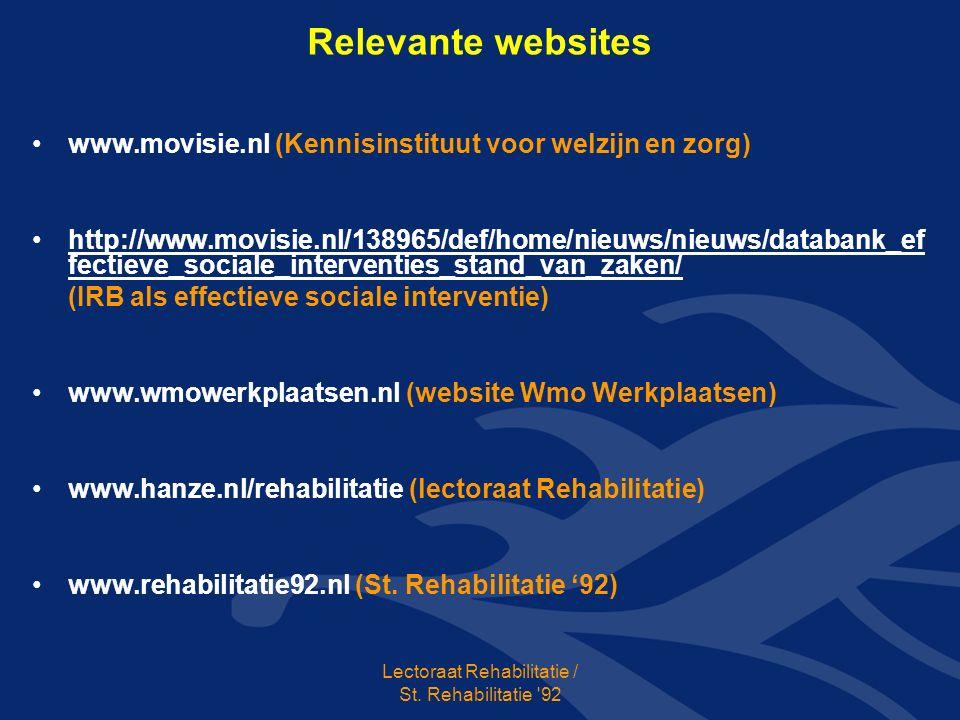 Relevante websites www.movisie.nl (Kennisinstituut voor welzijn en zorg) http://www.movisie.nl/138965/def/home/nieuws/nieuws/databank_ef fectieve_sociale_interventies_stand_van_zaken/ (IRB als effectieve sociale interventie) www.wmowerkplaatsen.nl (website Wmo Werkplaatsen) www.hanze.nl/rehabilitatie (lectoraat Rehabilitatie) www.rehabilitatie92.nl (St.
