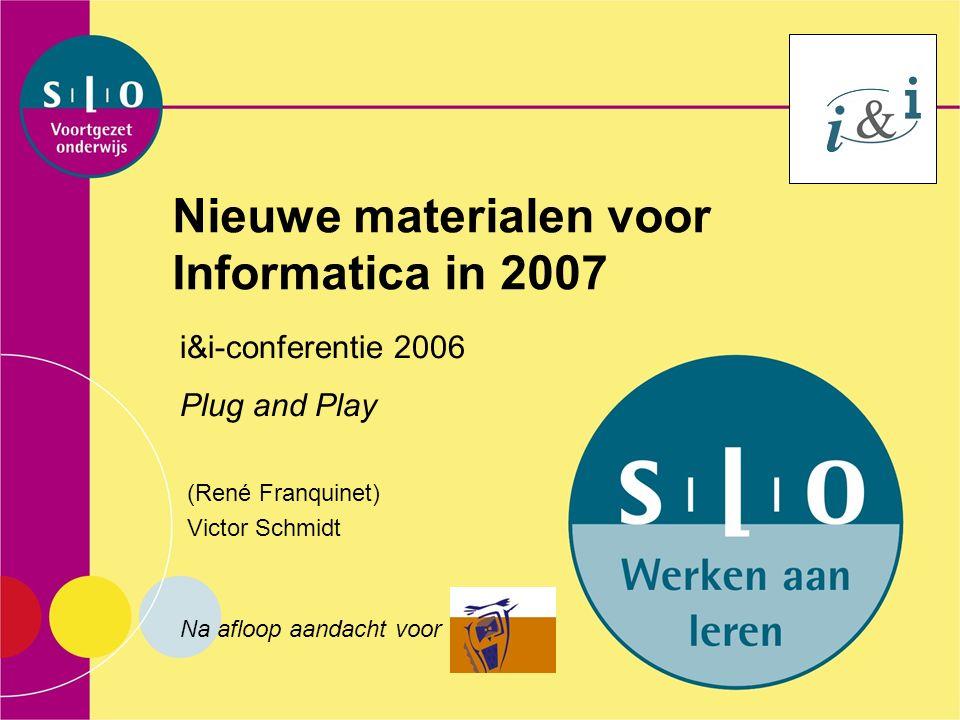Nieuwe materialen voor Informatica in 2007 (René Franquinet) Victor Schmidt i&i-conferentie 2006 Plug and Play Na afloop aandacht voor