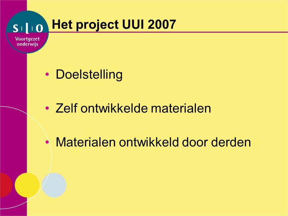 Het project UUI 2007 Doelstelling Zelf ontwikkelde materialen Materialen ontwikkeld door derden