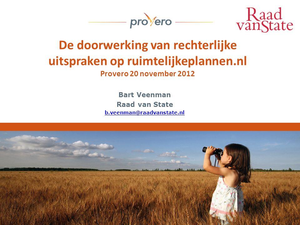 De doorwerking van rechterlijke uitspraken op ruimtelijkeplannen.nl Provero 20 november 2012 Bart Veenman Raad van State b.veenman@raadvanstate.nl