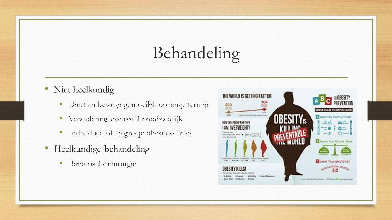 Behandeling Niet heelkundig Dieet en beweging: moeilijk op lange termijn Verandering levensstijl noodzakelijk Individueel of in groep: obesitaskliniek Heelkundige behandeling Bariatrische chirurgie
