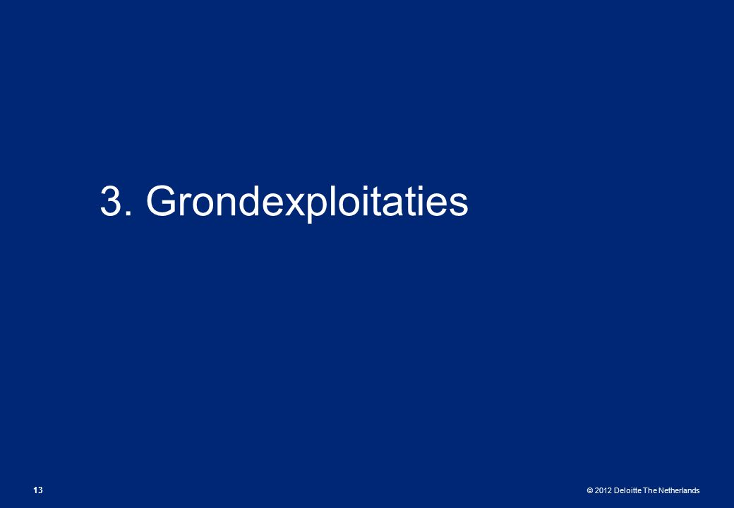 © 2012 Deloitte The Netherlands 3. Grondexploitaties 13
