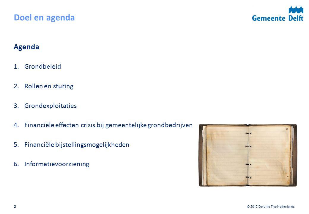 © 2012 Deloitte The Netherlands 2 Agenda 1.Grondbeleid 2.Rollen en sturing 3.Grondexploitaties 4.Financiële effecten crisis bij gemeentelijke grondbedrijven 5.Financiële bijstellingsmogelijkheden 6.Informatievoorziening Doel en agenda