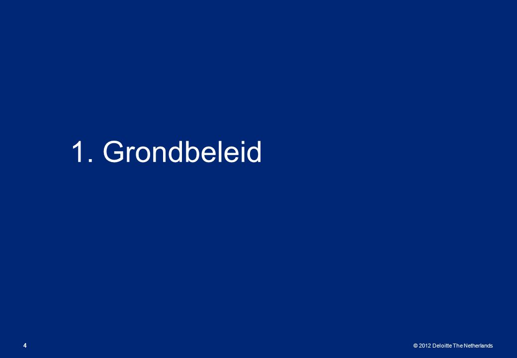 © 2012 Deloitte The Netherlands 1. Grondbeleid 4